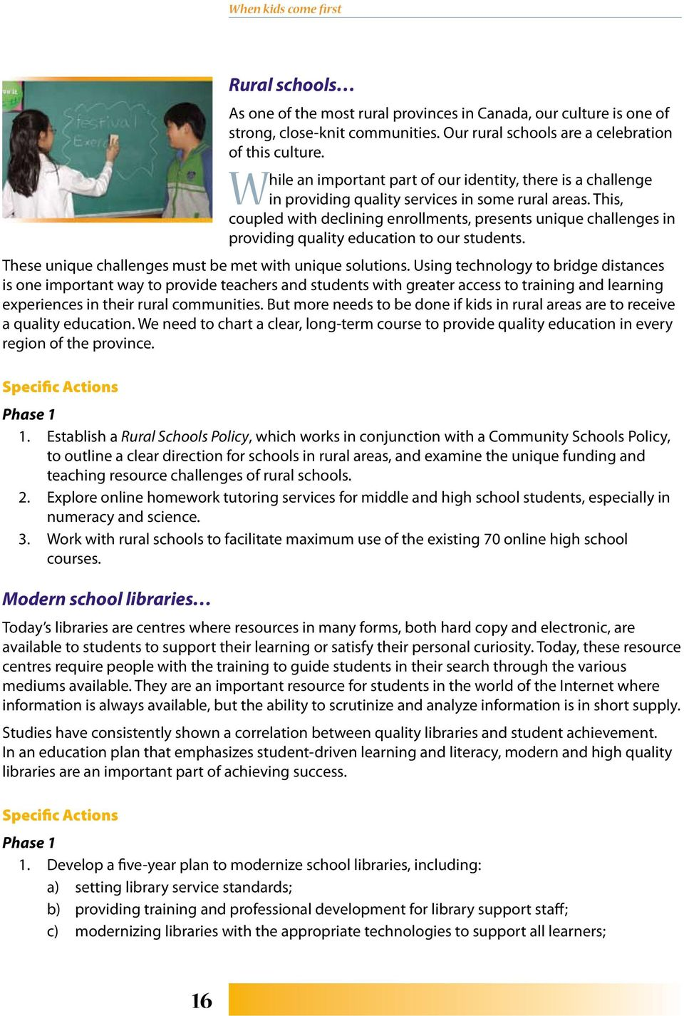 This, coupled with declining enrollments, presents unique challenges in providing quality education to our students. These unique challenges must be met with unique solutions.