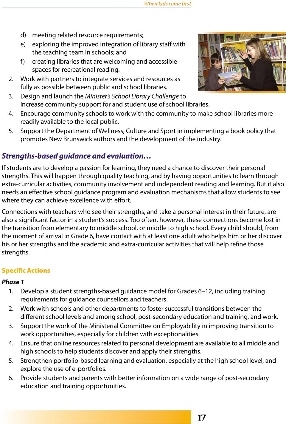 Design and launch the Minister s School Library Challenge to increase community support for and student use of school libraries. 4.