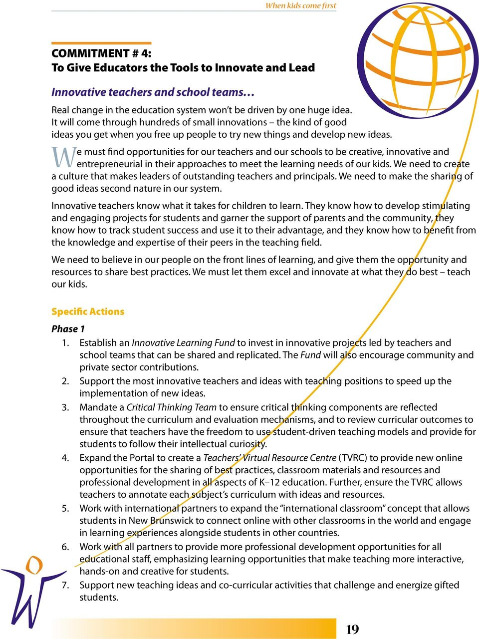 We must find opportunities for our teachers and our schools to be creative, innovative and entrepreneurial in their approaches to meet the learning needs of our kids.
