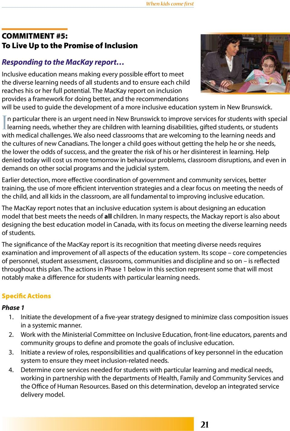 The MacKay report on inclusion provides a framework for doing better, and the recommendations will be used to guide the development of a more inclusive education system in New Brunswick.