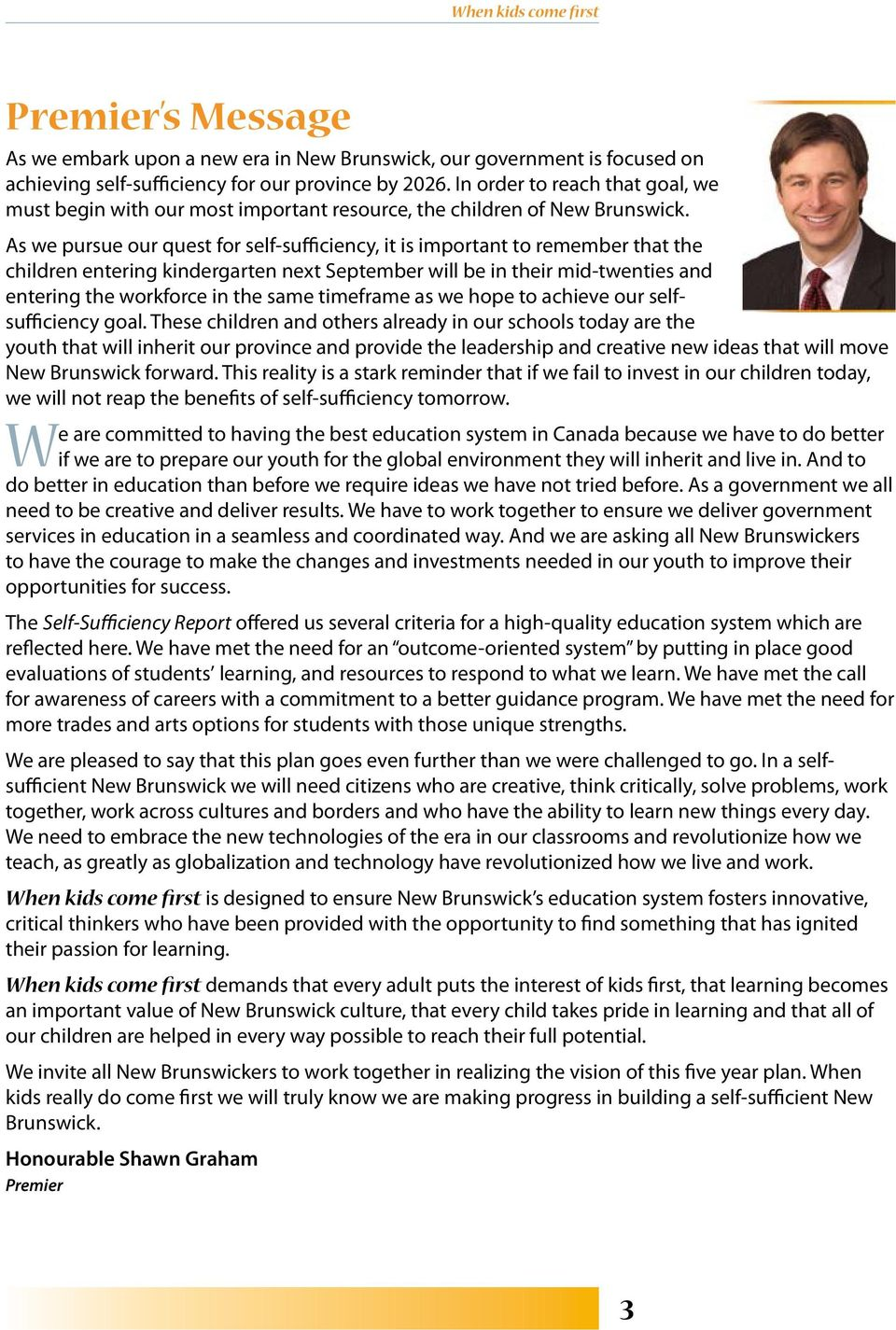 As we pursue our quest for self-sufficiency, it is important to remember that the children entering kindergarten next September will be in their mid-twenties and entering the workforce in the same
