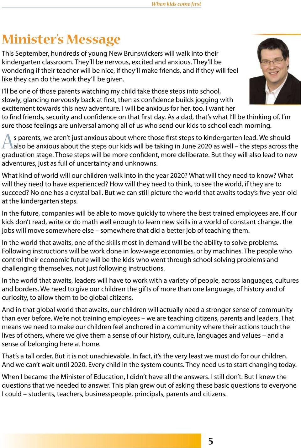I ll be one of those parents watching my child take those steps into school, slowly, glancing nervously back at first, then as confidence builds jogging with excitement towards this new adventure.