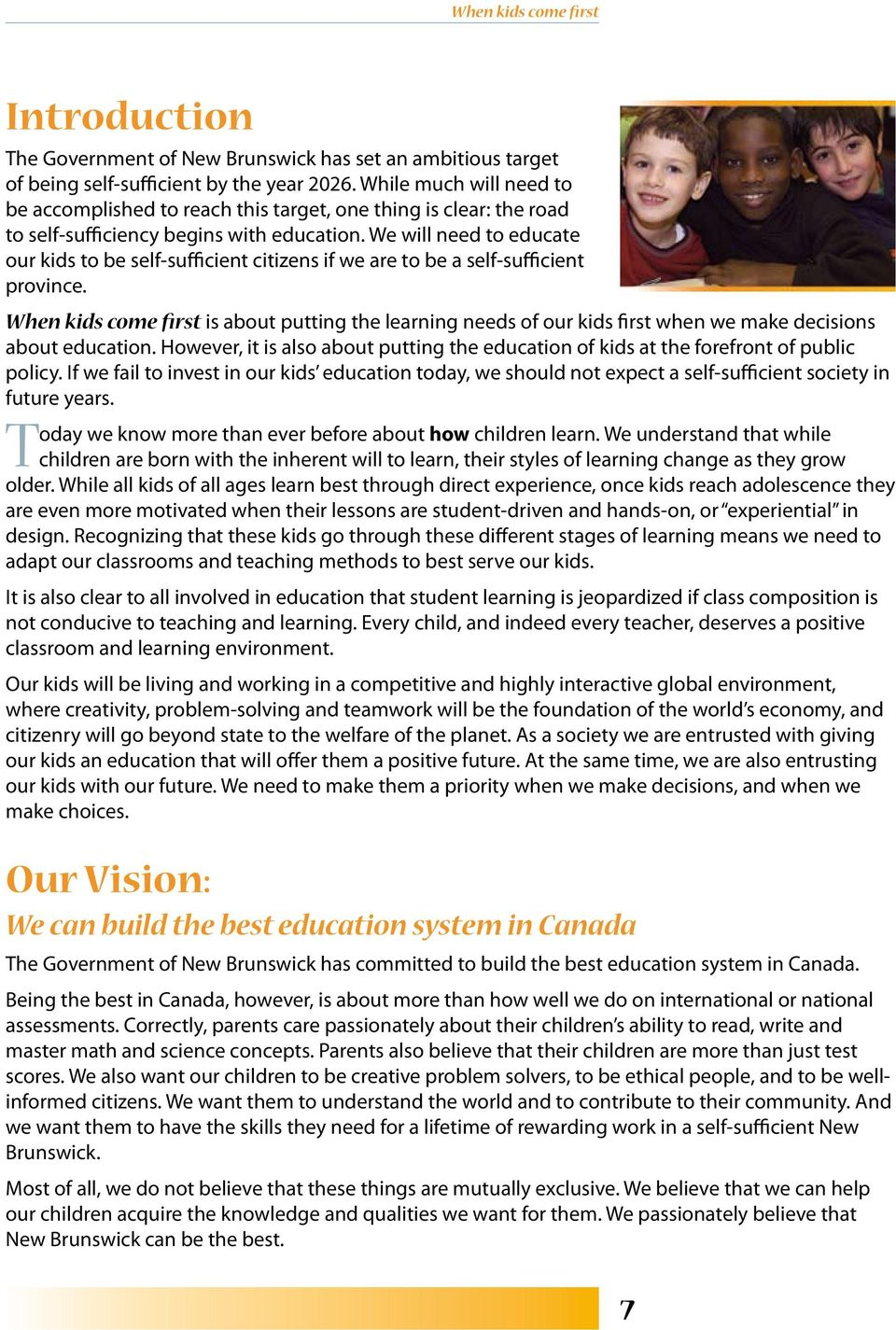 We will need to educate our kids to be self-sufficient citizens if we are to be a self-sufficient province.