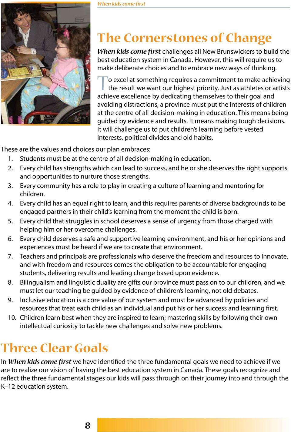 Just as athletes or artists achieve excellence by dedicating themselves to their goal and avoiding distractions, a province must put the interests of children at the centre of all decision-making in