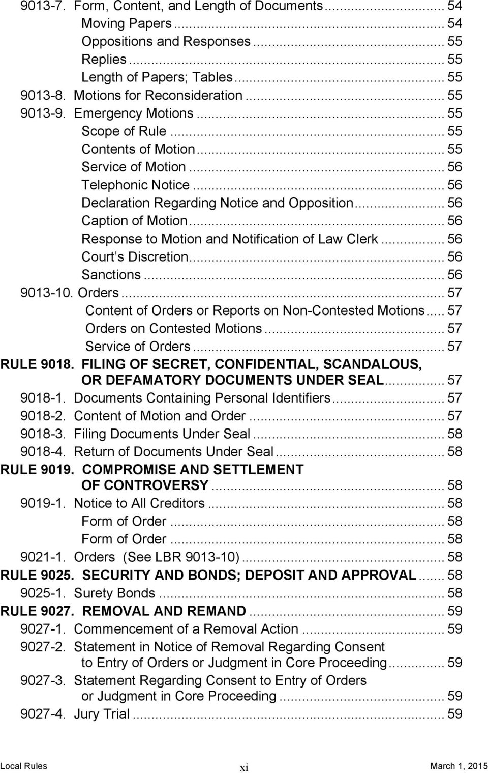 .. 56 Response to Motion and Notification of Law Clerk... 56 Court s Discretion... 56 Sanctions... 56 9013-10. Orders... 57 Content of Orders or Reports on Non-Contested Motions.