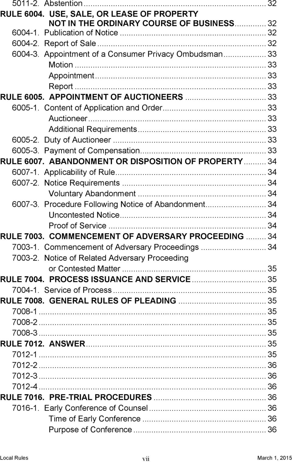 .. 33 Additional Requirements... 33 6005-2. Duty of Auctioneer... 33 6005-3. Payment of Compensation... 33 RULE 6007. ABANDONMENT OR DISPOSITION OF PROPERTY... 34 6007-1. Applicability of Rule.