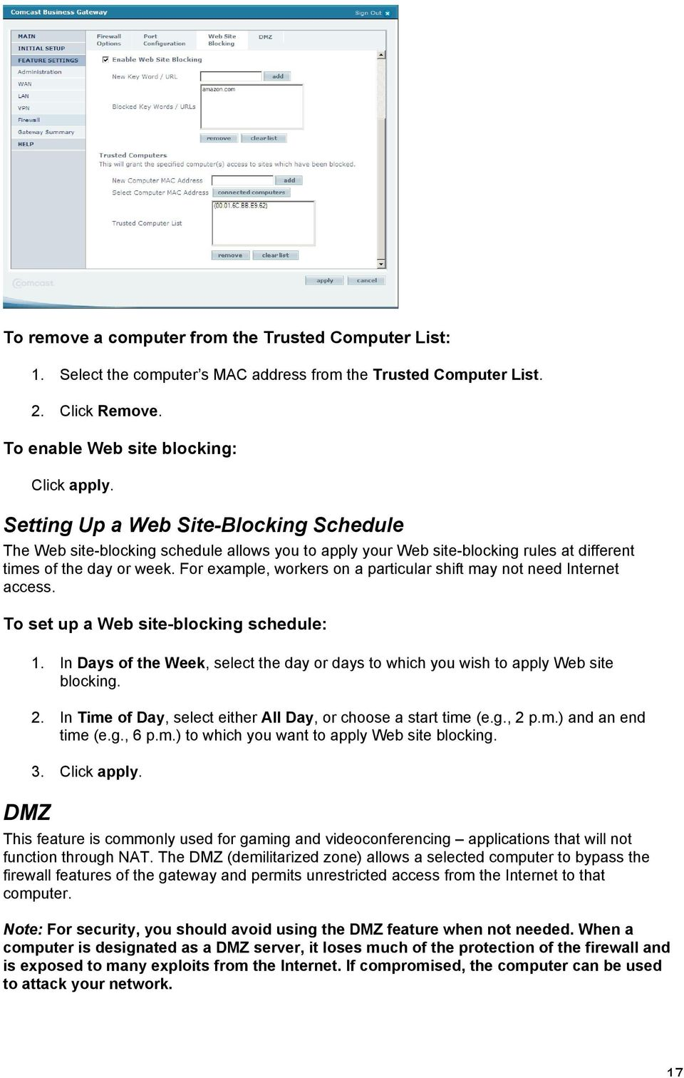 For example, workers on a particular shift may not need Internet access. To set up a Web site-blocking schedule: DMZ 1.