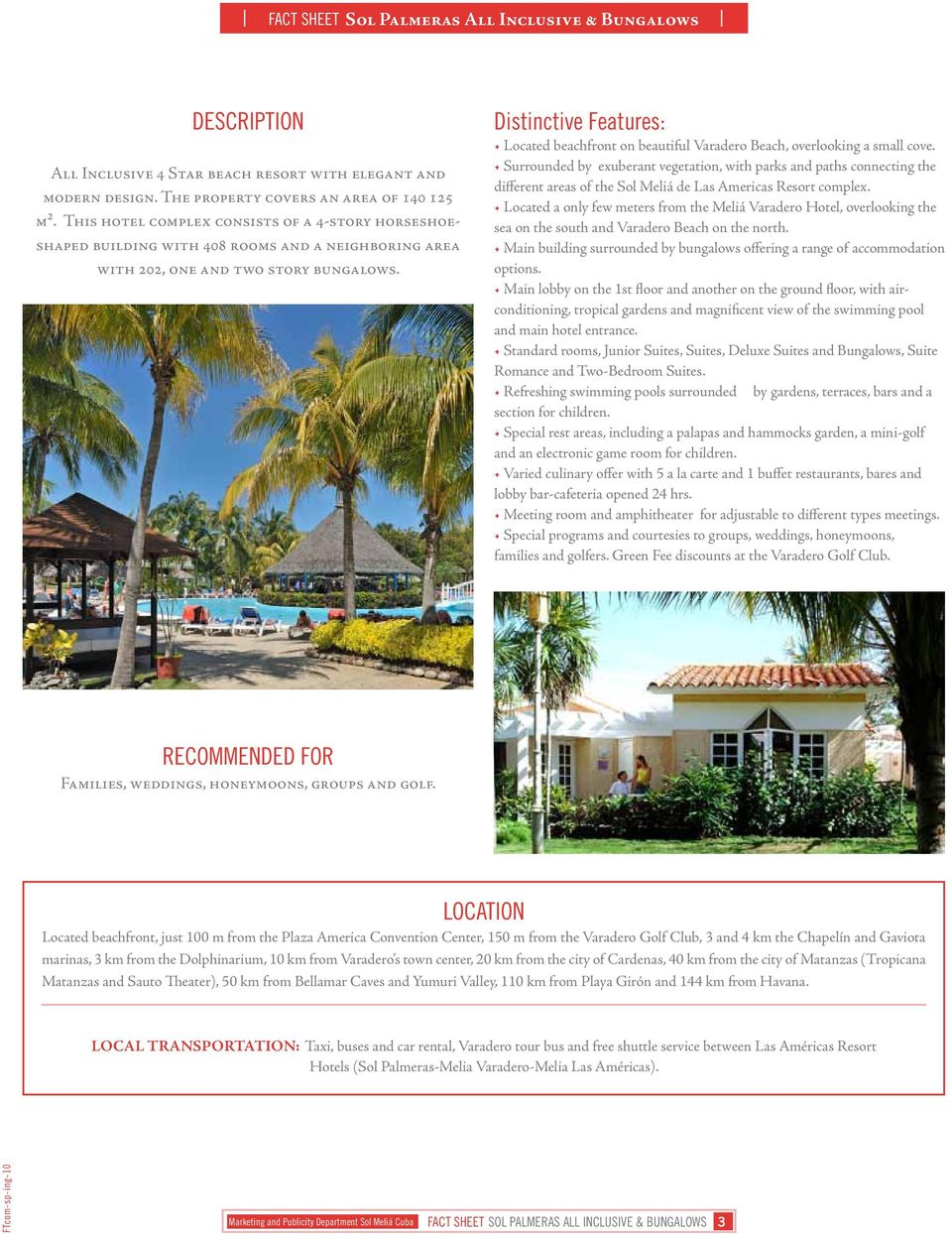 Distinctive Features: Located beachfront on beautiful Varadero Beach, overlooking a small cove.