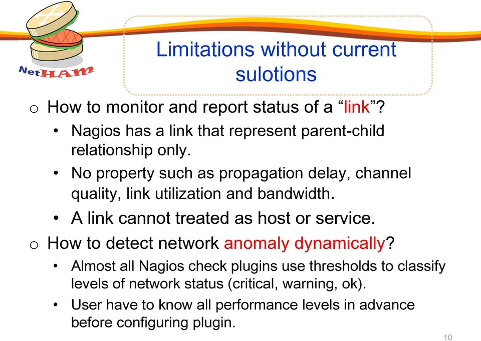 No property such as propagation delay, channel quality, link utilization and bandwidth. A link cannot treated as host or service.
