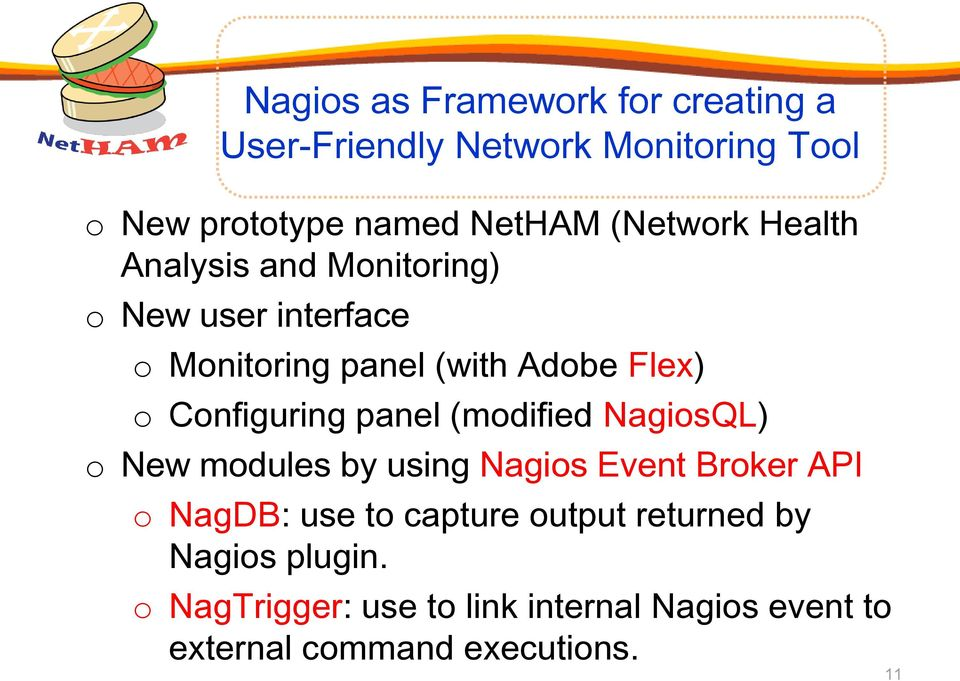 Configuring panel (modified NagiosQL) o New modules by using Nagios Event Broker API o NagDB: use to