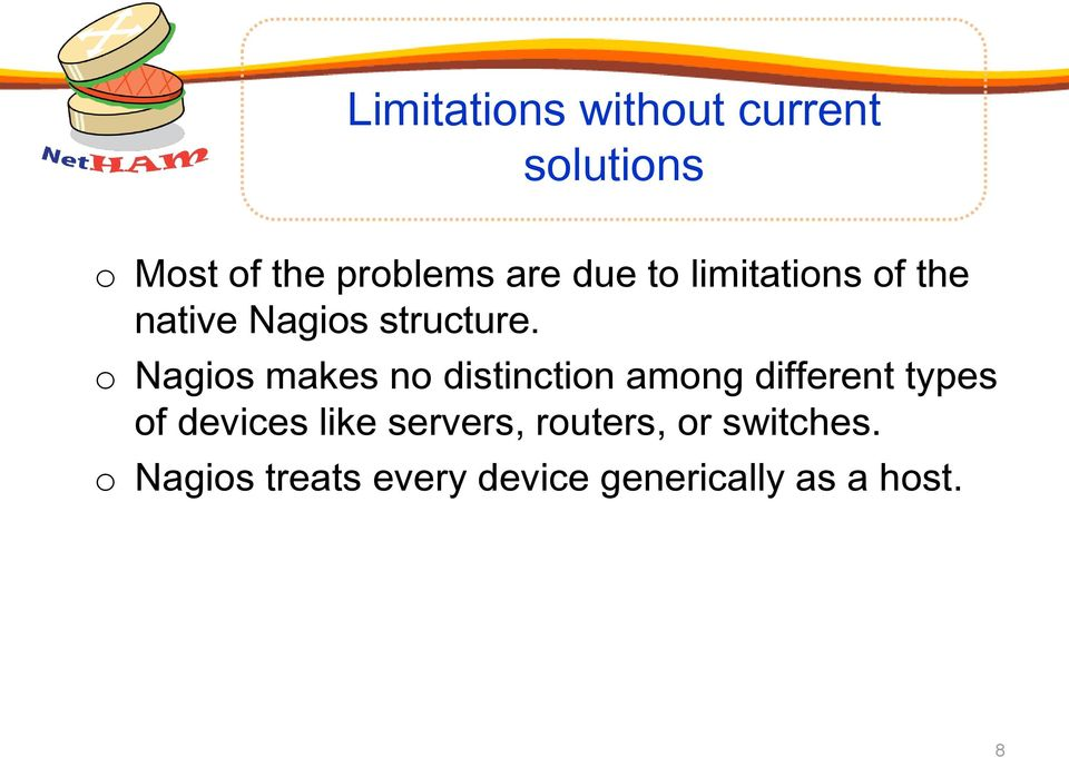o Nagios makes no distinction among different types of devices