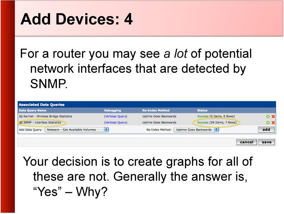 SNMP. Your decision is to create graphs for all