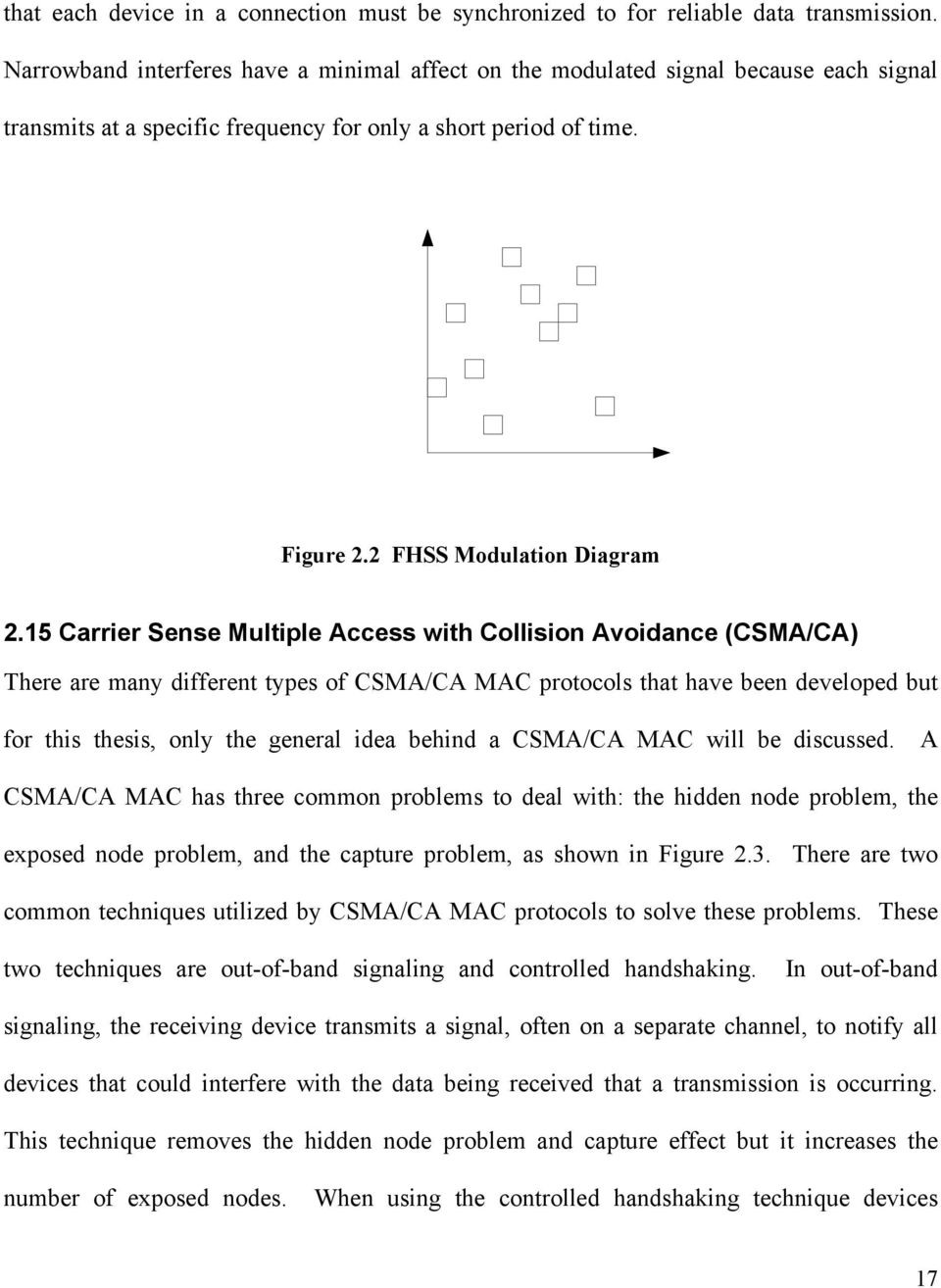 15 Carrier Sense Multiple Access with Collision Avoidance (CSMA/CA) There are many different types of CSMA/CA MAC protocols that have been developed but for this thesis, only the general idea behind