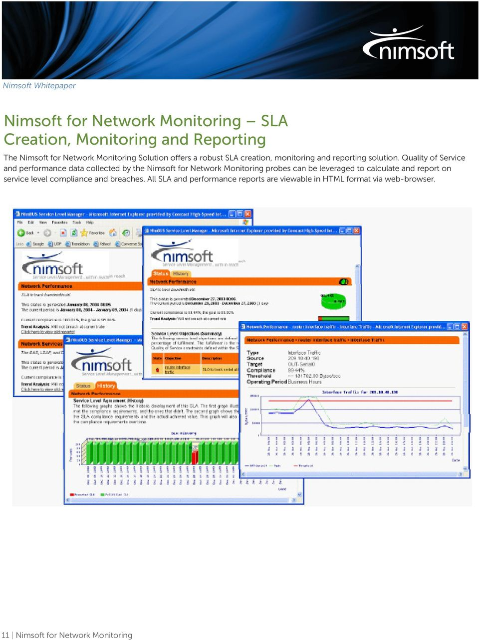 Quality of Service and performance data collected by the Nimsoft for Network Monitoring probes can be leveraged to
