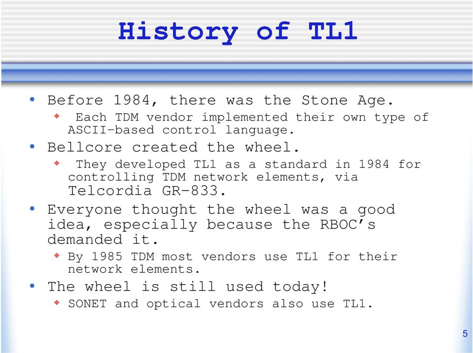 They developed TL1 as a standard in 1984 for controlling TDM network elements, via Telcordia GR-833.
