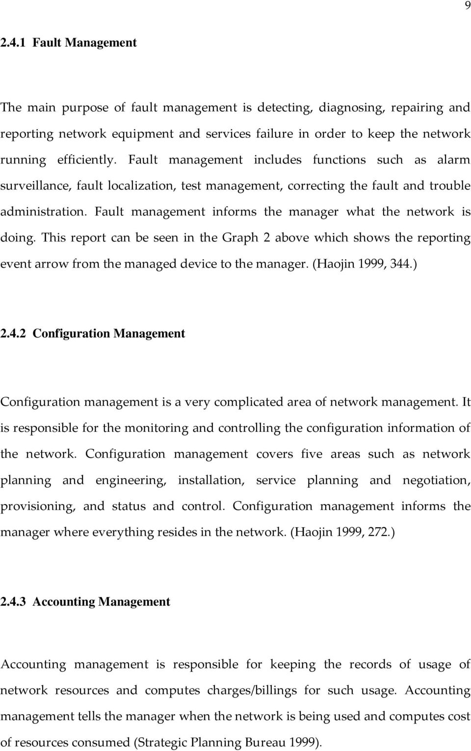 Fault management informs the manager what the network is doing. This report can be seen in the Graph 2 above which shows the reporting event arrow from the managed device to the manager.