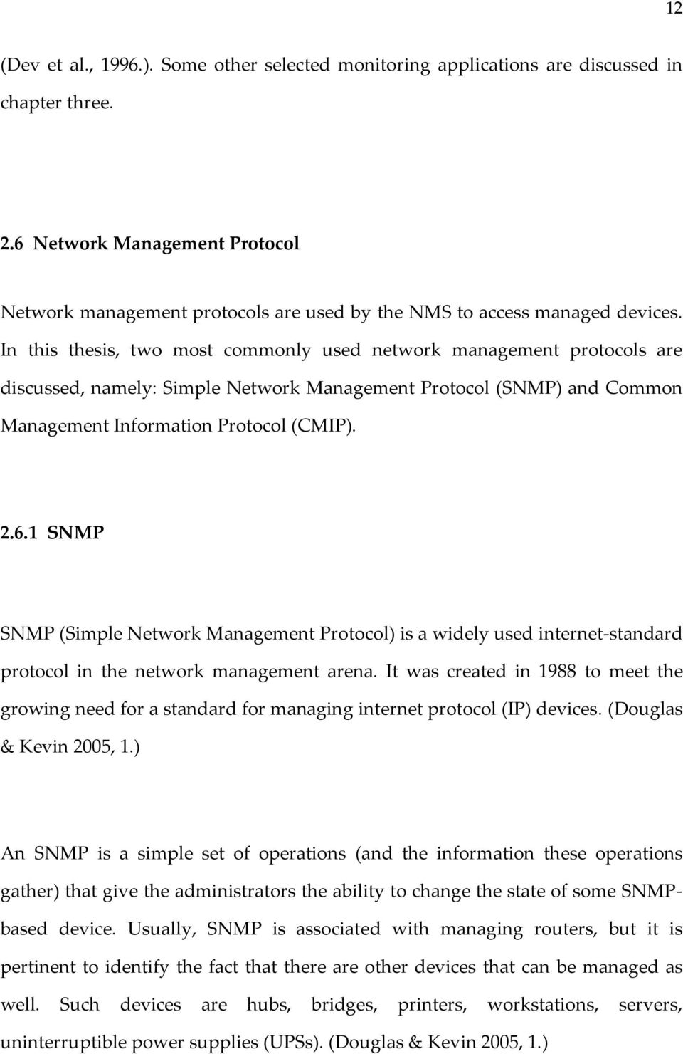 In this thesis, two most commonly used network management protocols are discussed, namely: Simple Network Management Protocol (SNMP) and Common Management Information Protocol (CMIP). 2.6.