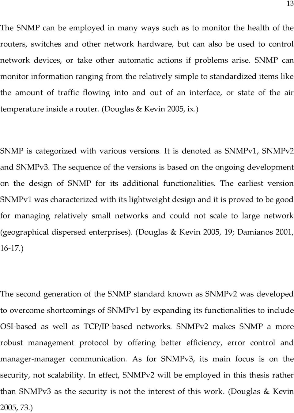 SNMP can monitor information ranging from the relatively simple to standardized items like the amount of traffic flowing into and out of an interface, or state of the air temperature inside a router.