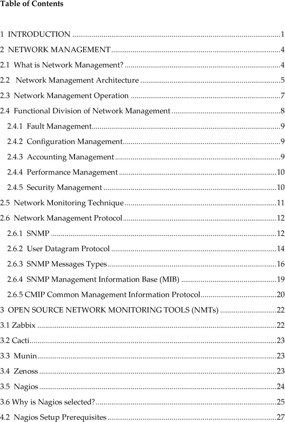 .. 10 2.5 Network Monitoring Technique... 11 2.6 Network Management Protocol... 12 2.6.1 SNMP... 12 2.6.2 User Datagram Protocol... 14 2.6.3 SNMP Messages Types... 16 2.6.4 SNMP Management Information Base (MIB).