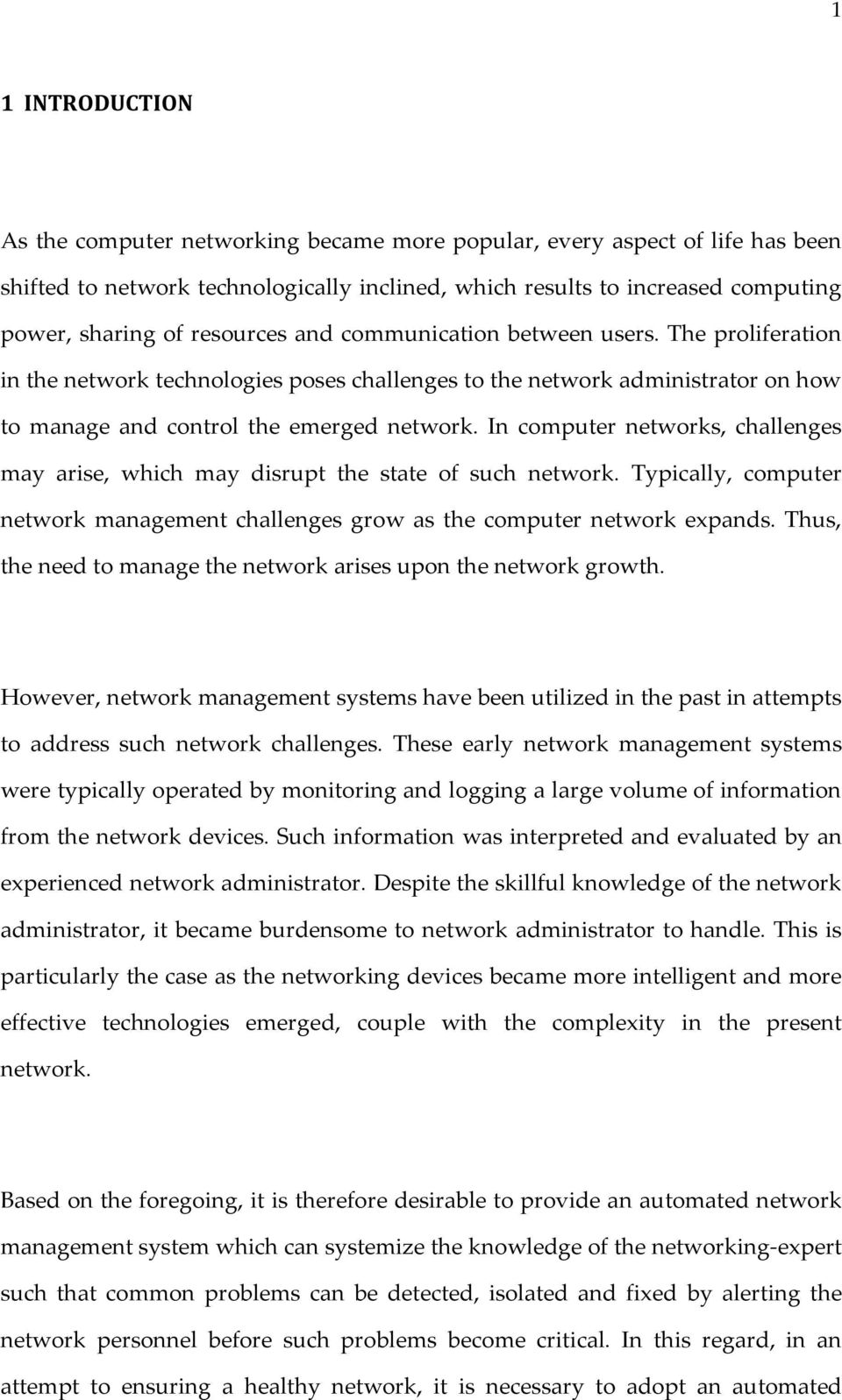 In computer networks, challenges may arise, which may disrupt the state of such network. Typically, computer network management challenges grow as the computer network expands.