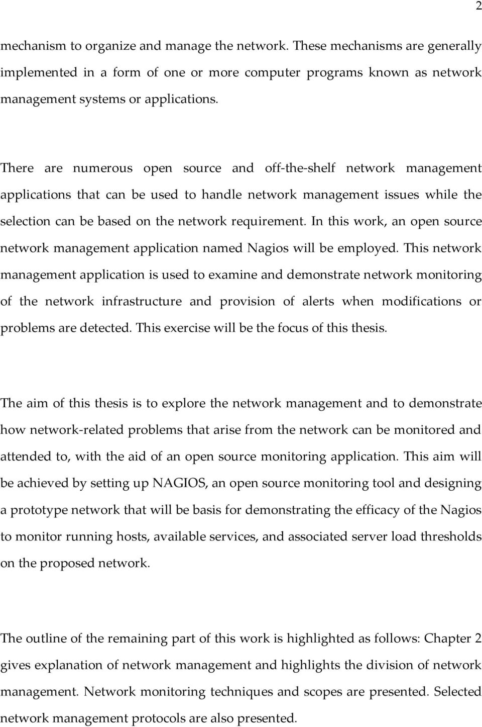 In this work, an open source network management application named Nagios will be employed.