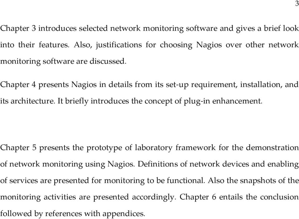 Chapter 4 presents Nagios in details from its set-up requirement, installation, and its architecture. It briefly introduces the concept of plug-in enhancement.
