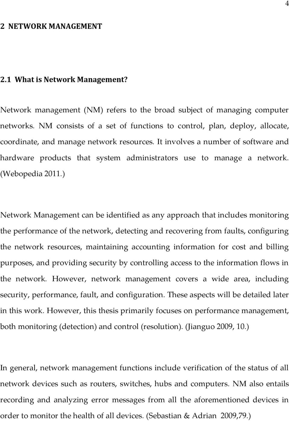It involves a number of software and hardware products that system administrators use to manage a network. (Webopedia 2011.