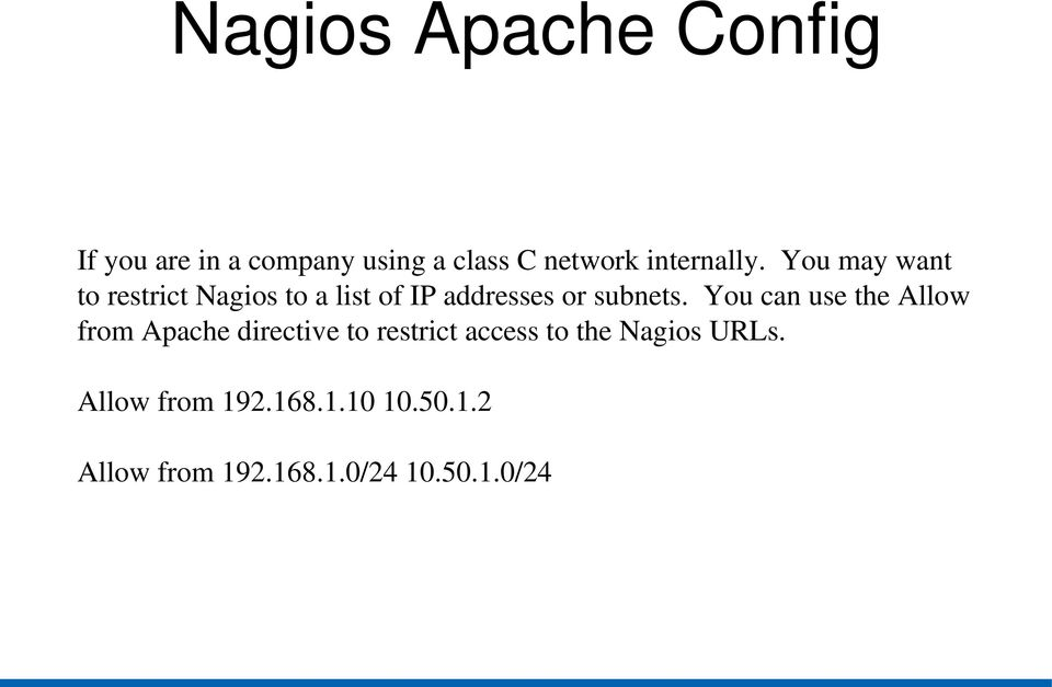 You may want to restrict Nagios to a list of IP addresses or subnets.