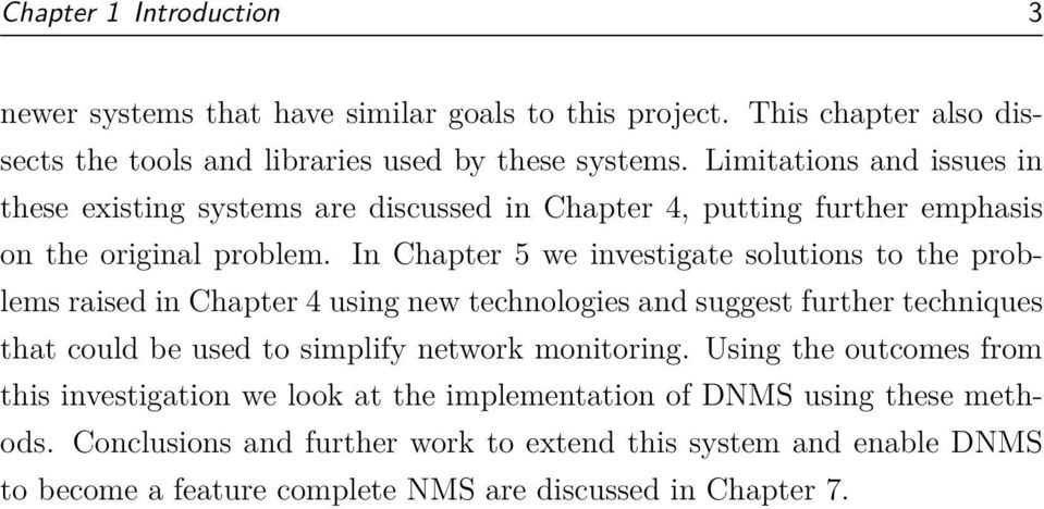 In Chapter 5 we investigate solutions to the problems raised in Chapter 4 using new technologies and suggest further techniques that could be used to simplify network