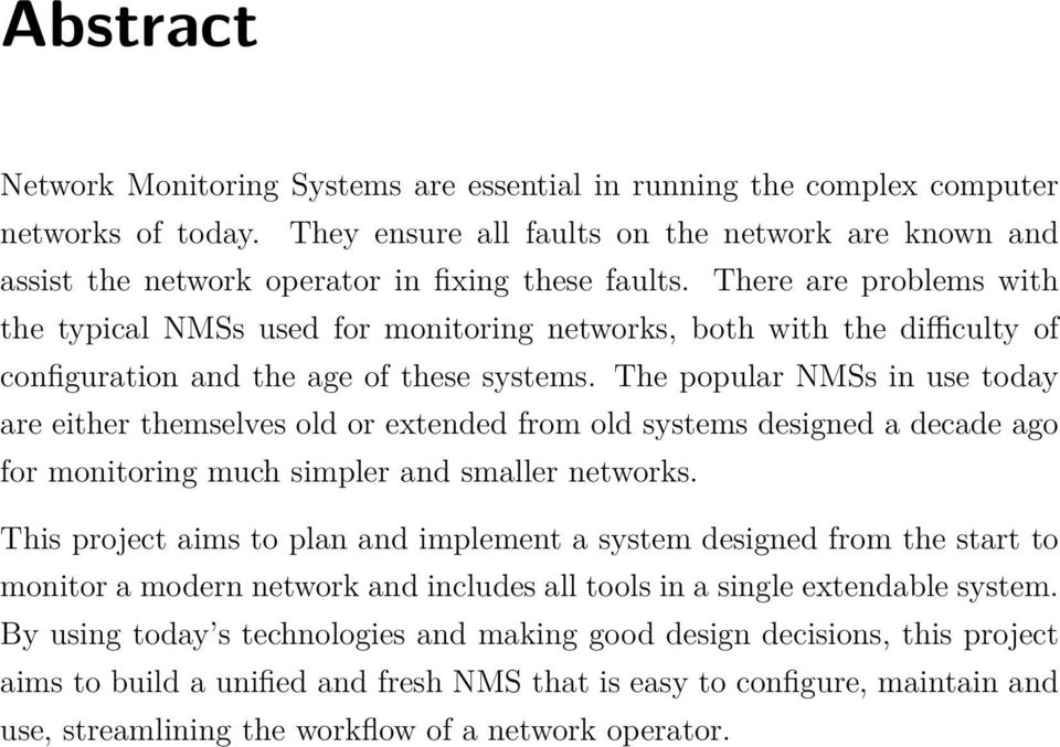 There are problems with the typical NMSs used for monitoring networks, both with the difficulty of configuration and the age of these systems.