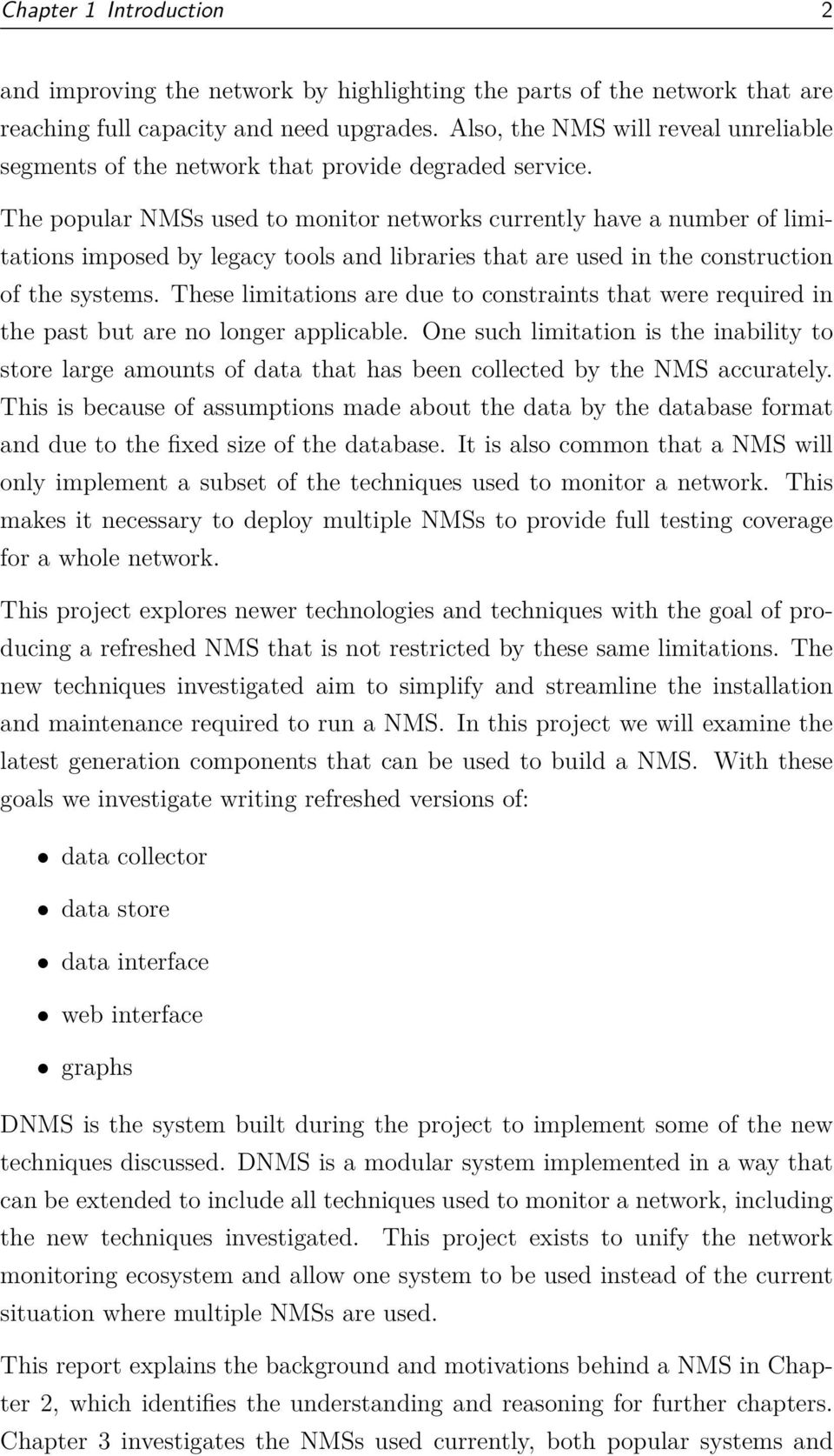 The popular NMSs used to monitor networks currently have a number of limitations imposed by legacy tools and libraries that are used in the construction of the systems.