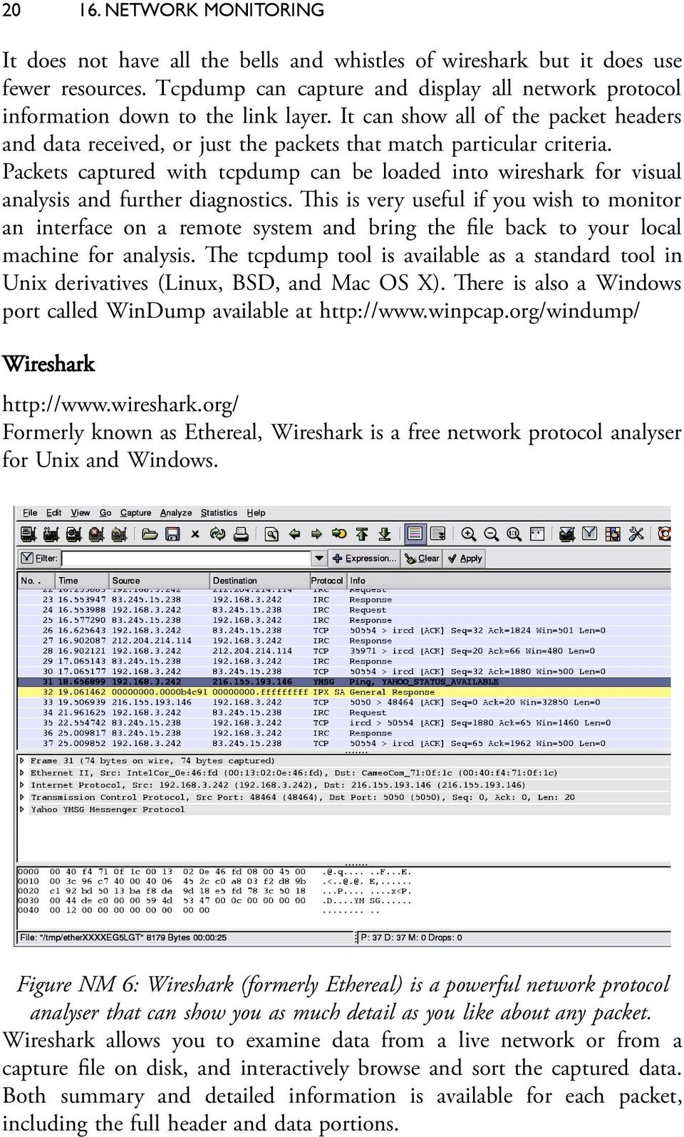 Packets captured with tcpdump can be loaded into wireshark for visual analysis and further diagnostics.