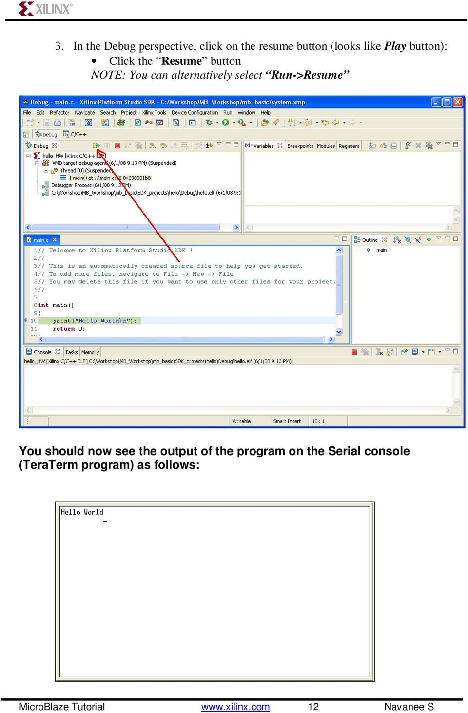 Run->Resume You should now see the output of the program on the Serial