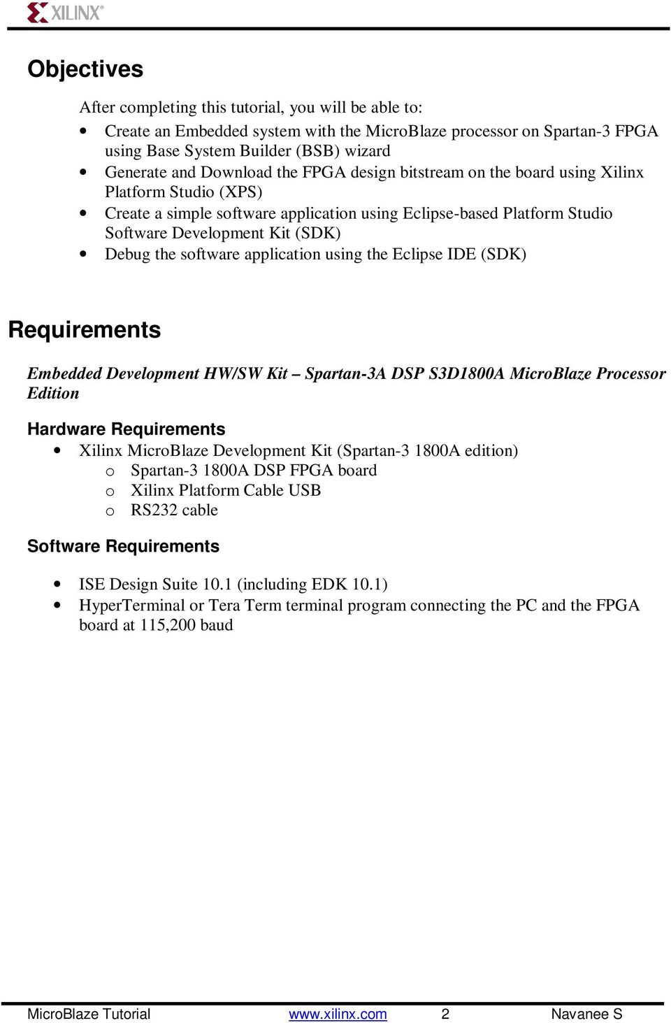 application using the Eclipse IDE (SDK) Requirements Embedded Development HW/SW Kit Spartan-3A DSP S3D1800A MicroBlaze Processor Edition Hardware Requirements Xilinx MicroBlaze Development Kit