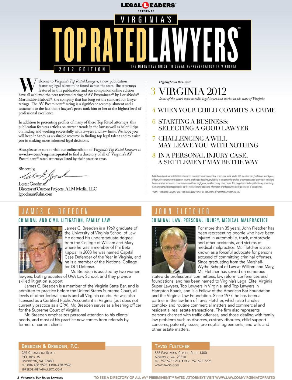 The attorneys featured in this publication and our companion online edition have all achieved the peer reviewed rating of AV Preeminent by LexisNexis Martindale-Hubbell, the company that has long set
