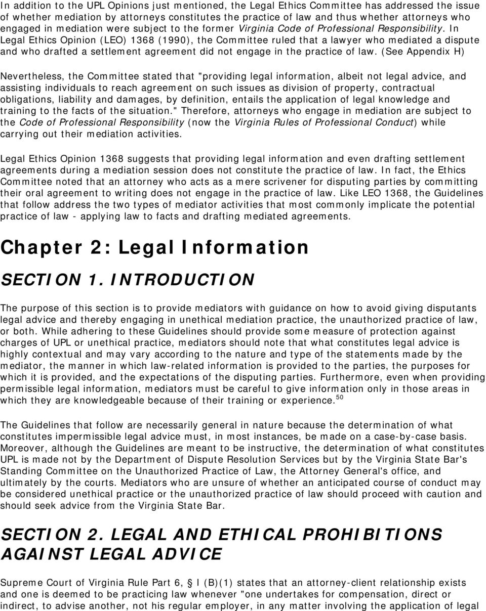 In Legal Ethics Opinion (LEO) 1368 (1990), the Committee ruled that a lawyer who mediated a dispute and who drafted a settlement agreement did not engage in the practice of law.