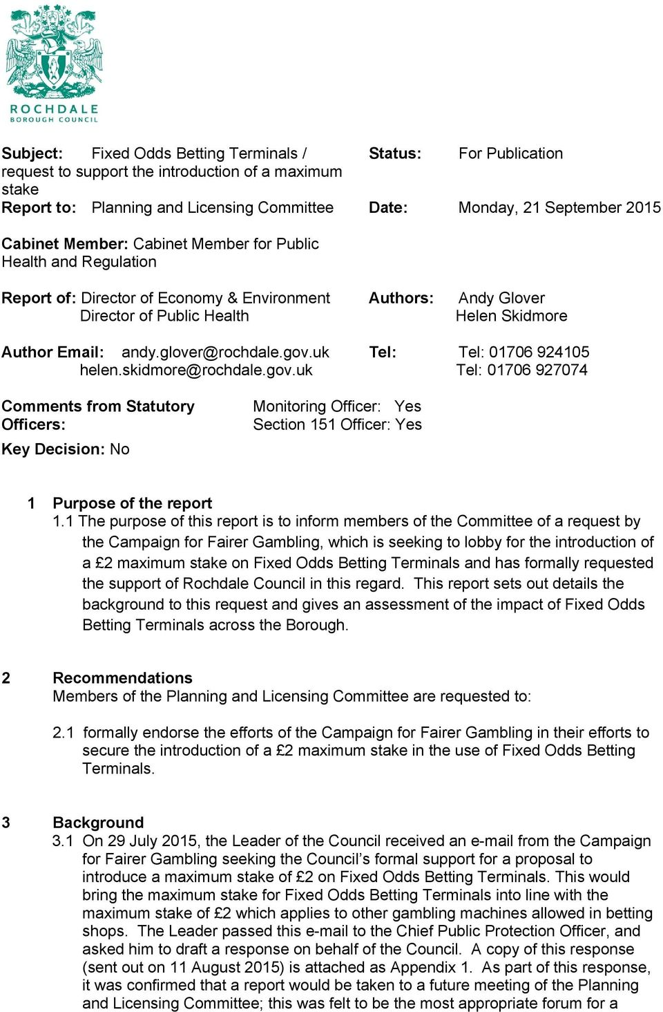 glover@rochdale.gov.uk Tel: Tel: 01706 924105 helen.skidmore@rochdale.gov.uk Tel: 01706 927074 Comments from Statutory Officers: Key Decision: No Monitoring Officer: Yes Section 151 Officer: Yes 1 Purpose of the report 1.