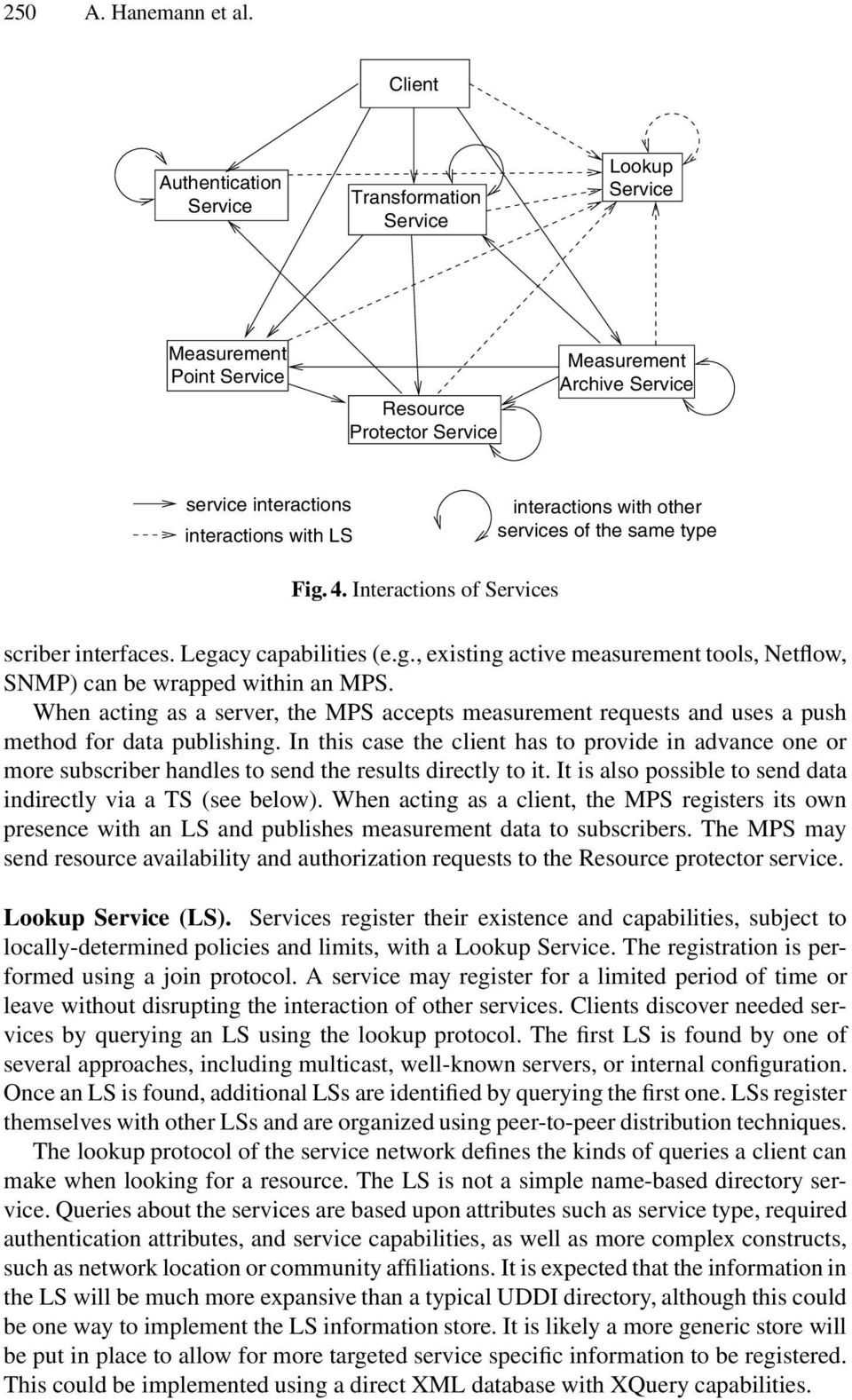 interactions with other services of the same type Fig. 4. Interactions of Services scriber interfaces. Legacy capabilities (e.g., existing active measurement tools, Netflow, SNMP) can be wrapped within an MPS.