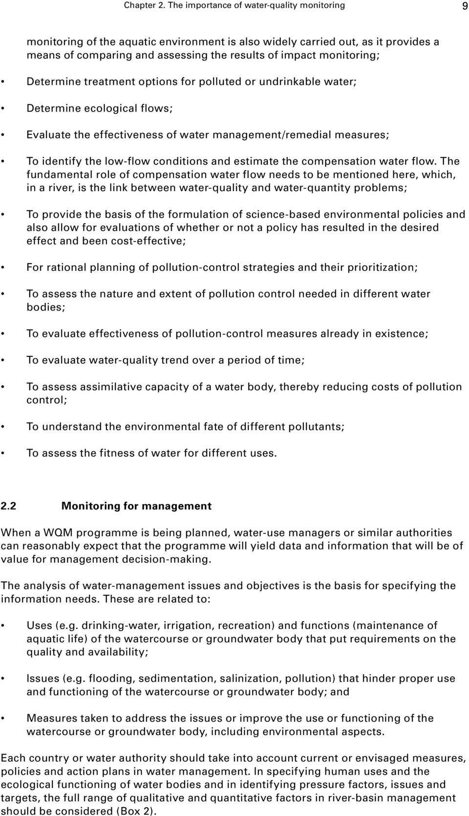 Determine treatment options for polluted or undrinkable water; Determine ecological flows; Evaluate the effectiveness of water management/remedial measures; To identify the low-flow conditions and