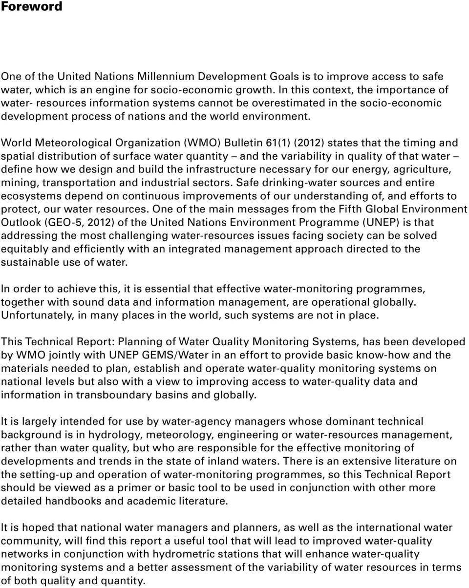 World Meteorological Organization (WMO) Bulletin 61(1) (2012) states that the timing and spatial distribution of surface water quantity and the variability in quality of that water define how we