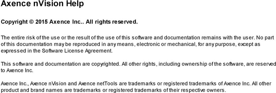 Agreement. This software and documentation are copyrighted. All other rights, including ownership of the software, are reserved to Axence Inc.