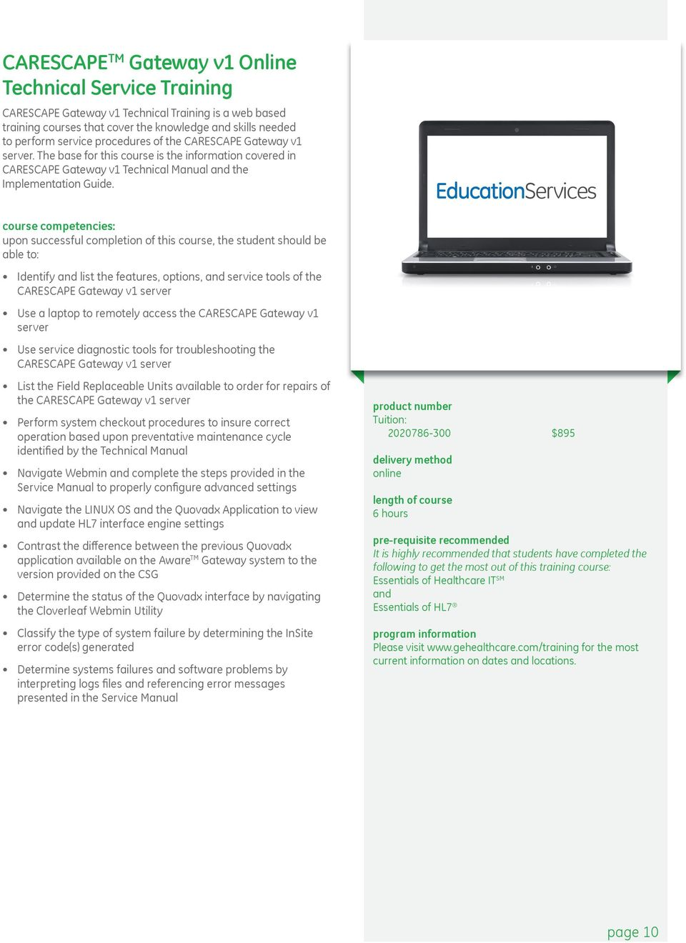 EducationServices course competencies: upon successful completion of this course, the student should be able to: Identify and list the features, options, and service tools of the CARESCAPE Gateway v1