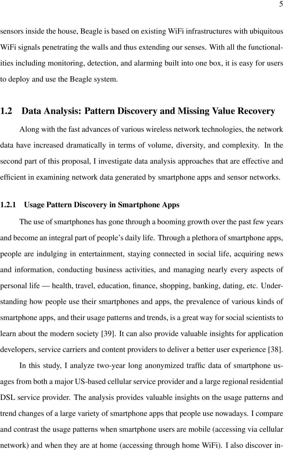 2 Data Analysis: Pattern Discovery and Missing Value Recovery Along with the fast advances of various wireless network technologies, the network data have increased dramatically in terms of volume,