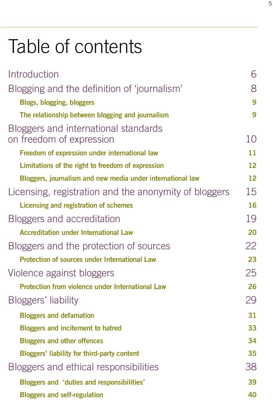 registration and the anonymity of bloggers 15 Licensing and registration of schemes 16 Bloggers and accreditation 19 Accreditation under International Law 20 Bloggers and the protection of sources 22