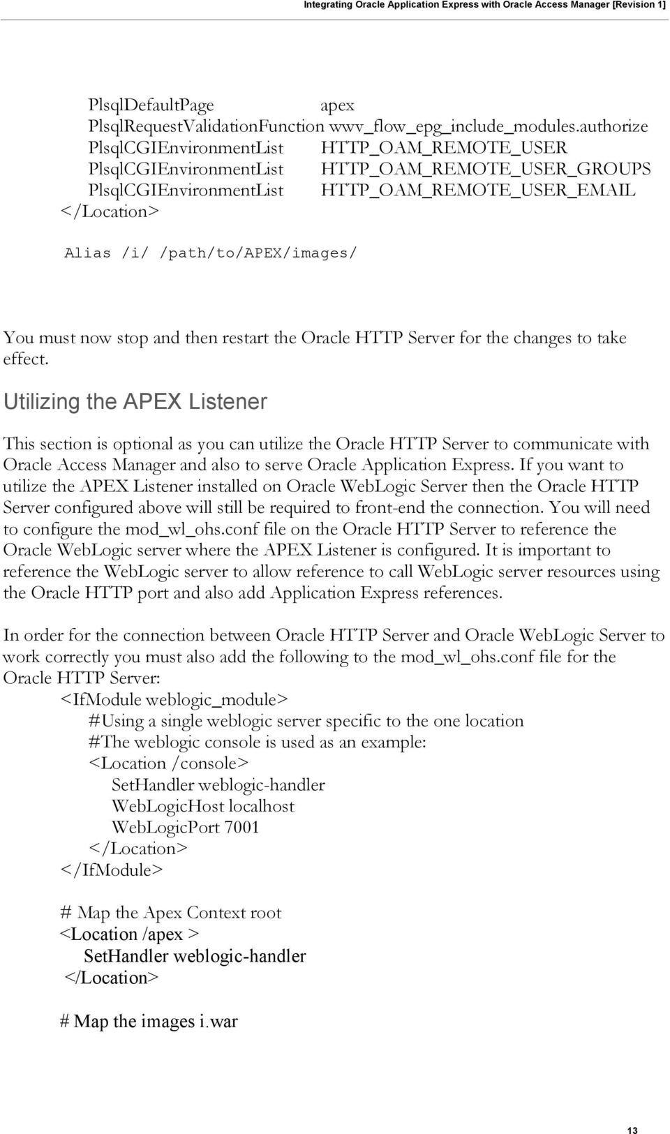 /path/to/apex/images/ You must now stop and then restart the Oracle HTTP Server for the changes to take effect.