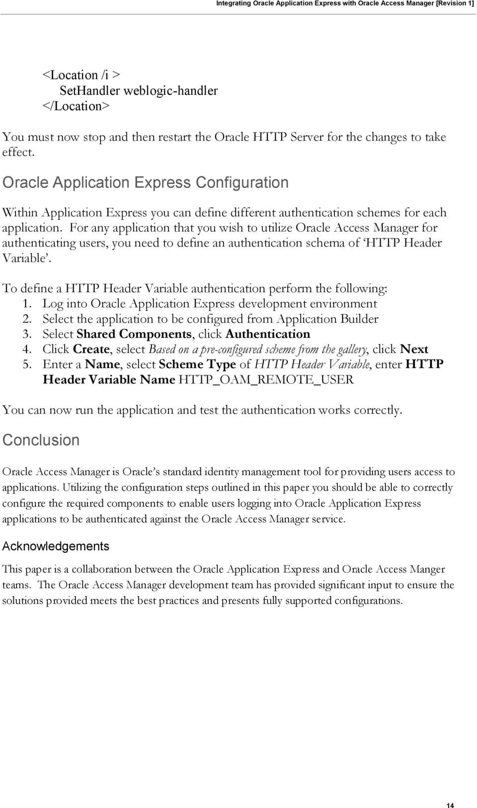 For any application that you wish to utilize Oracle Access Manager for authenticating users, you need to define an authentication schema of HTTP Header Variable.