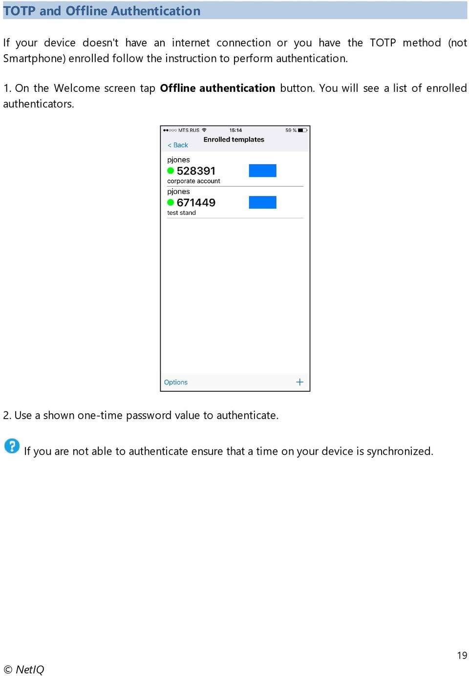 On the Welcome screen tap Offline authentication button. You will see a list of enrolled authenticators. 2.
