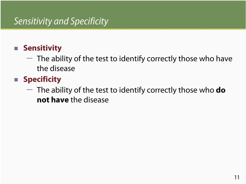 the disease Specificity The ability of the test to