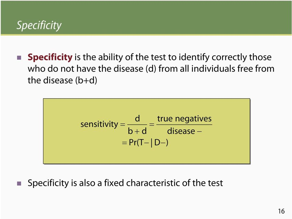 free from the disease (b+d) sensitivity = d true negatives = b + d