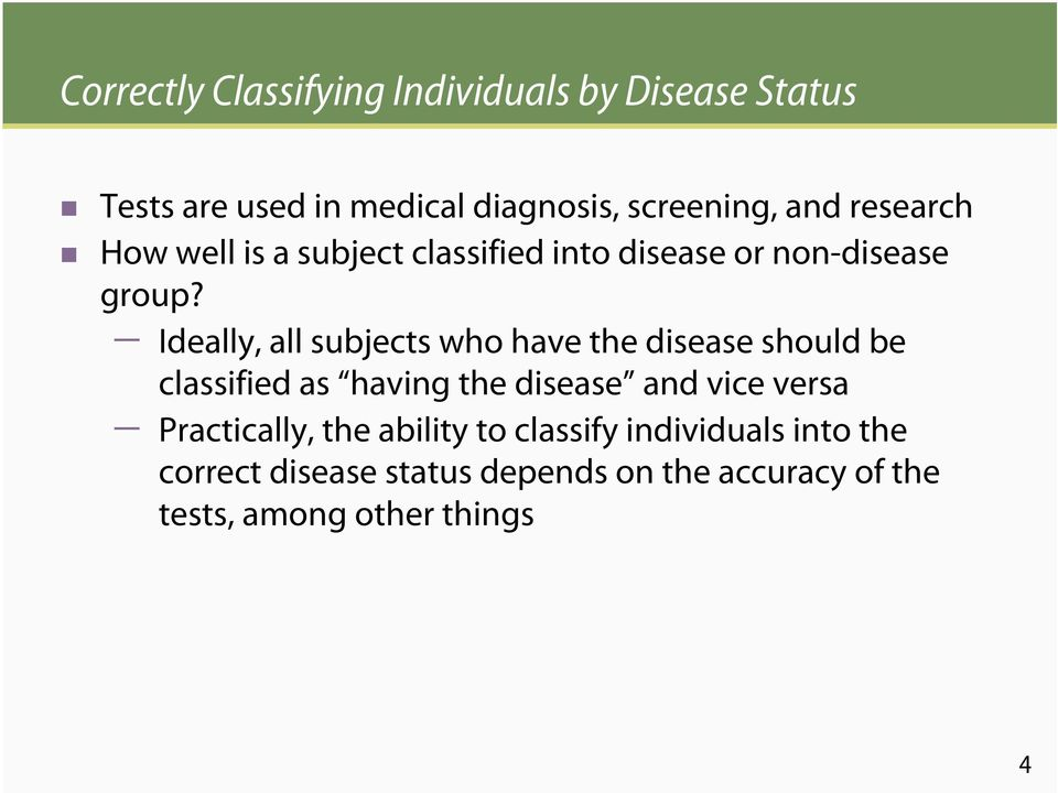 Ideally, all subjects who have the disease should be classified as having the disease and vice versa